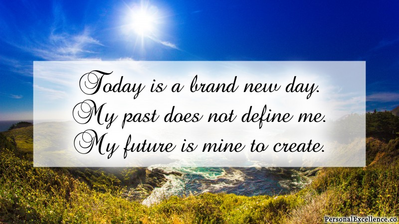 "Affirmation Wallpaper, [Beginning]: ""Today is a brand new day. My past does not define me. My future is mine to create."""