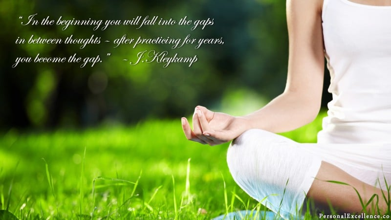 """[Meditation] Wallpaper: """"In the beginning you will fall into the gaps in between thoughts – after practicing for years, you become the gap."""" ~ J.Kleykamp"""