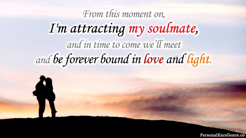 "Affirmation Wallpaper, [Love]: ""From this moment on, I'm attracting my soulmate, and in time to come we'll meet and be forever bound in love and light."""