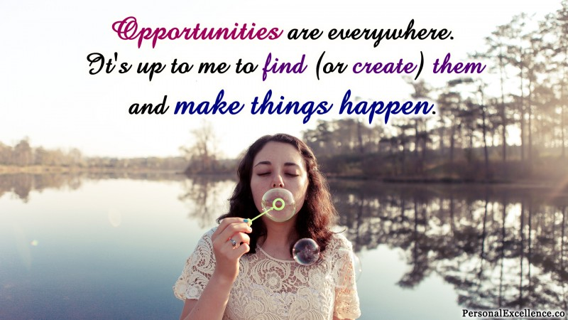 "Affirmation Wallpaper, [Opportunities]: ""Opportunities are everywhere. It's up to me to find (or create) them and MAKE THINGS HAPPEN."""