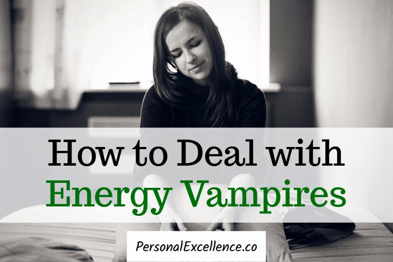 How To Deal With Energy Vampires 8 Simple Tips Personal Excellence