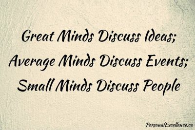 Great Minds Discuss Ideas; Average Minds Discuss Events; Small Minds Discuss People