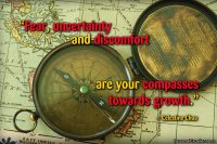 "Inspirational Quote: ""Fear, uncertainty and discomfort are your compasses towards growth."" ~ Celestine Chua"