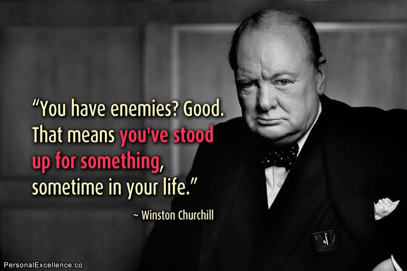"Inspirational Quote: ""You have enemies? Good. That means you've stood up for something, sometime in your life."" ~ Winston Churchill"