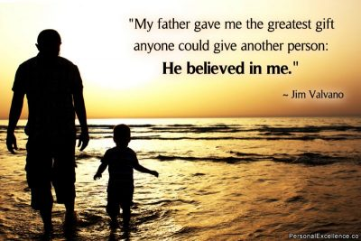 "Inspirational Quote: ""My father gave me the greatest gift anyone could give another person: He believed in me."" ~ Jim Valvano"