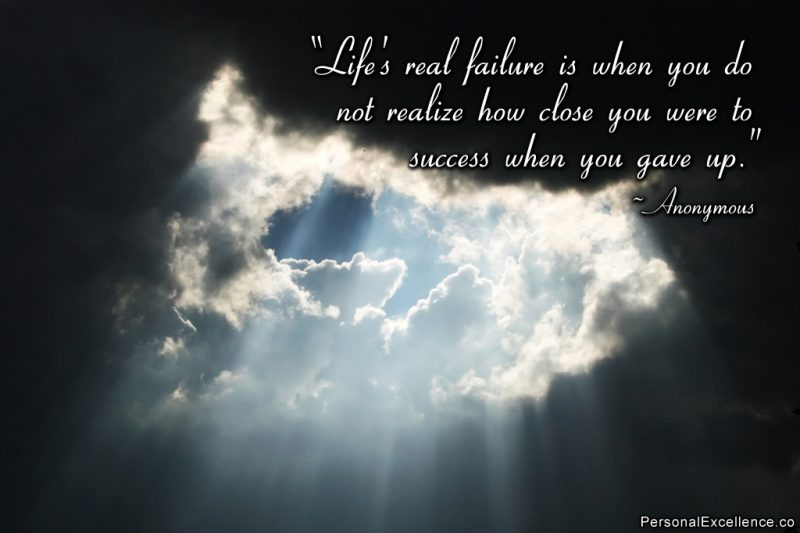 "Inspirational Quote: ""Life's real failure is when you do not realize how close you were to success when you gave up."""