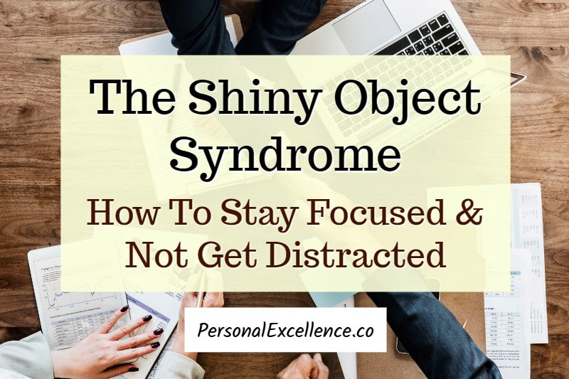 The Shiny Object Syndrome: Stay Focused and Stop Getting Distracted