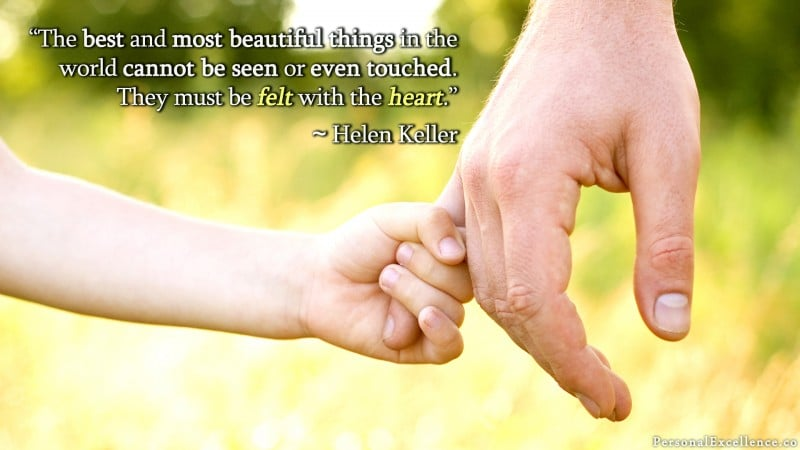 "[Feeling with Your Heart] Wallpaper: ""The best and most beautiful things in the world cannot be seen or even touched. They must be felt with the heart."" ~ Helen Keller"